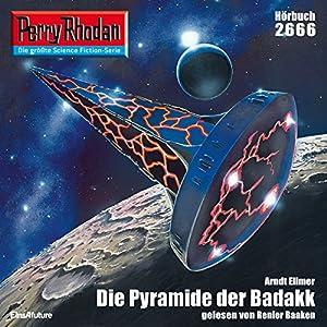 Die Pyramide der Badakk (Perry Rhodan 2666) Hörbuch