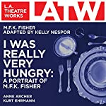 I Was Really Very Hungry: A Portrait of M. F.K . Fisher | M. F. K. Fisher,Kelly Nespor - adaptation