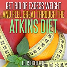 Get Rid of Excess Weight and Feel Great Through the Atkins Diet (       UNABRIDGED) by J.D. Rockefeller Narrated by James Colby Green