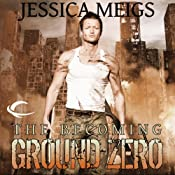 The Becoming: Ground Zero: The Becoming Trilogy, Book 2 | Jessica Meigs