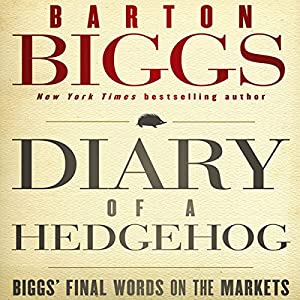 Diary of a Hedgehog: Biggs on the Markets | [Barton Biggs]