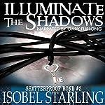Illuminate the Shadows: Shatterproof Bond, Book 2   Isobel Starling