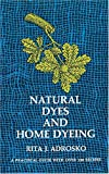 Natural dyes and home dyeing /