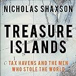 Treasure Islands: Tax Havens and the Men Who Stole the World | Nicholas Shaxson