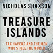 Treasure Islands: Tax Havens and the Men Who Stole the World | [Nicholas Shaxson]