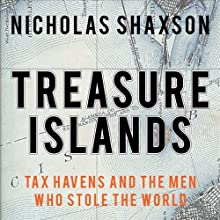 Treasure Islands: Tax Havens and the Men Who Stole the World (       UNABRIDGED) by Nicholas Shaxson Narrated by Tim Bentinck