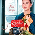 The Beloved Christmas Quilt: Three Stories of Family, Romance, and Amish Faith | Wanda E. Brunstetter,Jean Brunstetter,Richelle Brunstetter