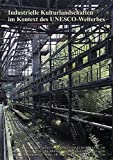 Industrielle Kulturlandschaften im Welterbe-Kontext