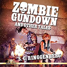 Zombie Gundown and Other Tales (       UNABRIDGED) by S. C. Ringgenberg Narrated by Mark Woods