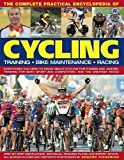 img - for The Complete Practical Encyclopedia of Cycling: Training, Bike Maintenance and Racing - Everything You Need to Know About Cycling for Fitness and ... ... Sport and Competition, and the Greatest Races by Edward Pickering published by Lorenz Books (200 book / textbook / text book