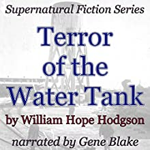 Terror of the Water-Tank: Supernatural Fiction Series (       UNABRIDGED) by William Hope Hodgson Narrated by Gene Blake