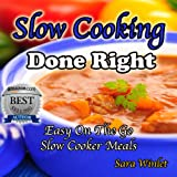 Slow Cooking Done Right (Slow Cooker Meals, For Moms On The Go)