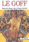 echange, troc Jacques Le Goff - Héros du Moyen Age, le Saint et le Roi