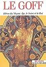 Héros du Moyen Age, le Saint et le Roi par Le Goff
