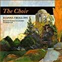 The Choir (       UNABRIDGED) by Joanna Trollope Narrated by Wanda McCaddon