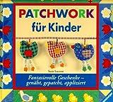 img - for Patchwork f r Kinder. Fantasievolle Geschenke. Gen ht, gepatcht, appliziert. book / textbook / text book