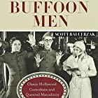 Buffoon Men: Classic Hollywood Comedians and Queered Masculinity: Contemporary Approaches to Film and Media Series Hörbuch von Scott Balcerzak Gesprochen von: Gary Roelofs