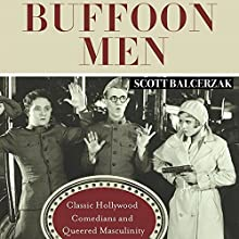 Buffoon Men: Classic Hollywood Comedians and Queered Masculinity: Contemporary Approaches to Film and Media Series Audiobook by Scott Balcerzak Narrated by Gary Roelofs