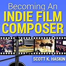 Becoming an Indie Film Composer (       UNABRIDGED) by Scott Haskin Narrated by Scott Haskin
