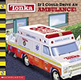 img - for If I Could Drive an Ambulance! (Tonka) book / textbook / text book