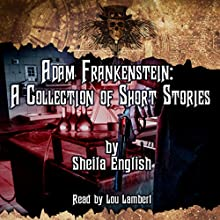 Adam Frankenstein: A Collection of Short Stories Audiobook by Sheila English Narrated by Lou Lambert