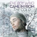 The Boy Who Came in from the Cold (       UNABRIDGED) by B. G. Thomas Narrated by Charlie David