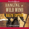Hanging in Wild Wind: Ranger Series, Book 23 (       UNABRIDGED) by Ralph Cotton Narrated by George Guidall