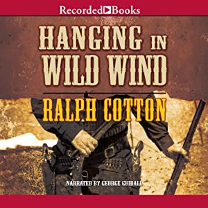 Hanging in Wild Wind: Ranger Series, Book 23 | [Ralph Cotton]