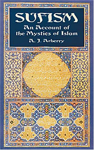 Sufism : An Account of the Mystics of Islam, A. J. ARBERRY
