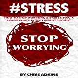 img - for #STRESS: How to Stop Worrying and Start Living a Peaceful Life in the Present Moment book / textbook / text book