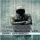 The Code: To a Spectacular Life Hörbuch von Gary Gansson Gesprochen von: Paul Stefano