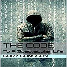 The Code: To a Spectacular Life Audiobook by Gary Gansson Narrated by Paul Stefano
