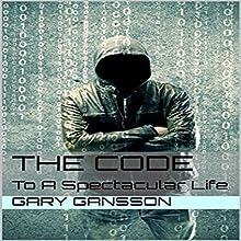 The Code: To a Spectacular Life | Livre audio Auteur(s) : Gary Gansson Narrateur(s) : Paul Stefano