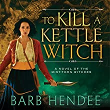 To Kill a Kettle Witch: A Novel of the Mist-Torn Witches Audiobook by Barb Hendee Narrated by Emily Beresford