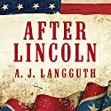 After Lincoln: How the North Won the Civil War and Lost the Peace (       UNABRIDGED) by A. J. Langguth Narrated by Tom Perkins