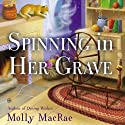 Spinning in Her Grave: A Haunted Yarn Shop Mystery, Book 3 (       UNABRIDGED) by Molly MacRae Narrated by Emily Durante