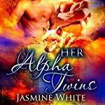 Her Alpha Twins: A Paranormal Menage Romance | Jasmine White