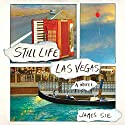 Still Life Las Vegas: A Novel (       UNABRIDGED) by James Sie Narrated by James Sie