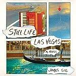 Still Life Las Vegas: A Novel | James Sie