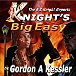 Knight's Big Easy: The E Z Knight Reports, Book 1 | Gordon Kessler