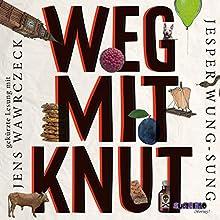 Weg mit Knut! Hörbuch von Jesper Wung-Sung Gesprochen von: Jens Wawrczeck