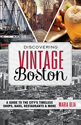 Discovering Vintage Boston: A Guide to the City's Timeless Shops, Bars, Restaurants & More