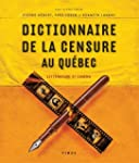 DICTIONNAIRE DE LA CENSURE AU QUBEC...