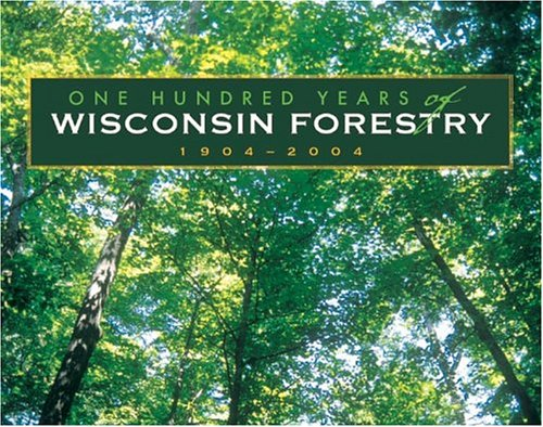 100 Years Of Wisconsin Forestry, 1904-2004