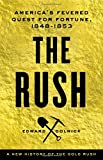 The Rush: America s Fevered Quest for Fortune, 1848-1853