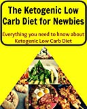 The Ketogenic Low Carb Diet for Newbies: (ketogenic diet for beginners, ketogenic recipes for weight loss)