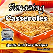Amazing Casseroles (Quick And Easy Casseroles)