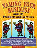Naming Your Business and Its Products and Services: How to Create Effective Trade Names, Trademarks, and Service Marks to Attract Customers, Protect (Small Business Bookshelf Series) (0936284102) by Phil Williams