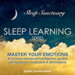 Master Your Emotions & Increase Emotional Intelligence: Sleep Learning, Guided Self Hypnosis, Meditation & Affirmations | Jupiter Productions