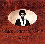 Black, Blue & Gray: African Americans In The Civil War (0689806558) by Haskins, Jim